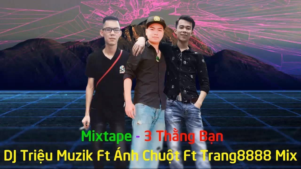 Nonstop Bay Phòng 2018 - Set Nhạc Ảo Ke Của 3 AE - Triệu Muzik Ft Ánh Chuột & Trang8888 Mix