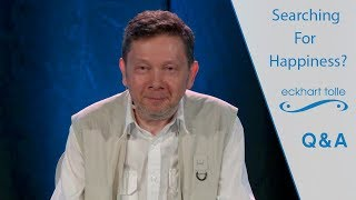 Searching for Happiness – Eckhart Tolle