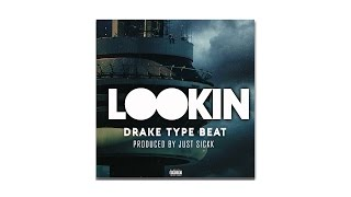 "Drake Type Beat - ""Lookin"" (Prod. Just Sickk)"