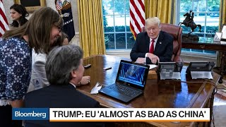 Trump on Trade: EU 'Almost as Bad' as China, WTO Must 'Shape Up'