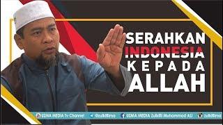 SERAHKAN INDONESIA KEPADA ALLAH TA'ALA   UST. ZULKIFLI MUHAMMAD ALI, LC., MA.