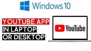 How To Download Youtube App In Windows 10 Pc How to get the