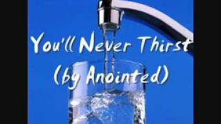 You'll Never Thirst - Anointed