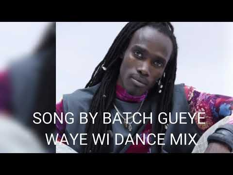 WAYE WI SONG BY BATCH GUEYE DANCE MIX