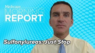 Sulfonylureas: Just Stop | Morning Report