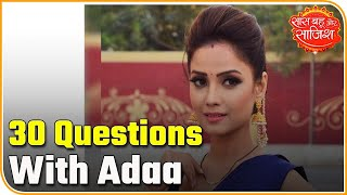 30 Questions With Adaa Khan | SBS Originals | Saas Bahu Aur Saazish