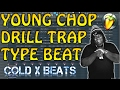 FREE FLP: YOUNG CHOP TYPE BEAT - DRILL TRAP [Prod. Cold x Beats] FLP