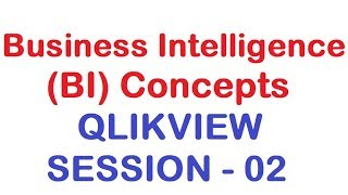 Business Intelligence (BI) Concepts - QlikView Tutorial - Session 02