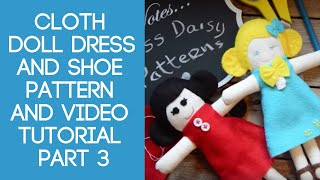 Cloth Doll Dress And Shoe Pattern And Video Tutorial Part 3