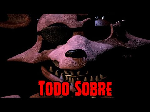 Todo Sobre Foxy De Five Nights At freddy's | FNAF