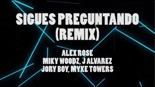 Sigues preguntando (Remix) [Letra] - Alex Rose ft Miky Woodz, J Alvarez, Jory Boy, Myke Towers