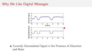 This video reviews some of the advantages of using digital signals for communication and storing and information.  Recall, a digital signal is a continuous-time signal with a finite number of discrete amplitude levels that is used to represent bits of information.  Since the amplitude levels must come from some finite alphabet, the signal can be reconstructed perfectly even in the presence of channel noise or distortion.  Error control coding and encryption can also be applied on digital signals.  This video ends with a short summary of the concepts and theories presented in the previous videos.