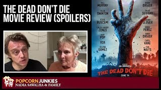 The Dead Don't Die (SPOILERS)   The Popcorn Junkies FAMILY MOVIE REVIEW