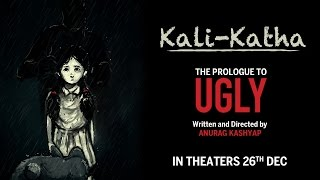 KaliKatha  The Prologue To UGLY  Anurag Kashyap