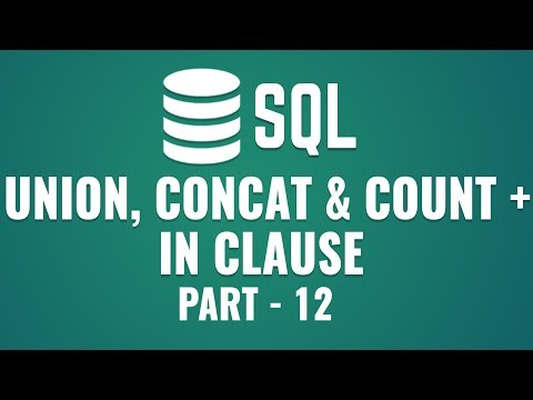 Learn Union, Concat \u0026 Count Functions in SQL | What is IN Clause | Part 12