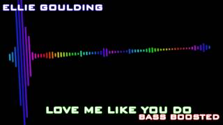 Ellie Goulding - Love Me Like You Do (Bass Boosted)