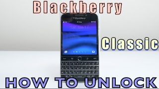 How to Unlock Blackberry Classic for ALL Carriers (AT&T, Vodafone, T-Mobile, Orange, Bell, ETC)