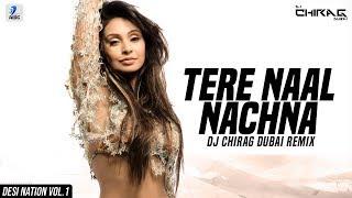 Tere Naal Nachna (Remix) | DJ Chirag Dubai | Badshah | Sunanda Sharma | Nawabzaade | Desi Nation   1