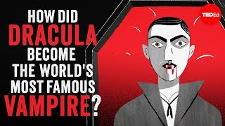 Stanley Stepanic & Addison Anderson - How Did Dracula Become The World's Most Famous Vampire?