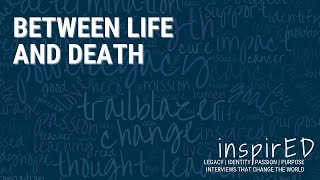 inspirED | Between Life and Death