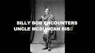 silly bob uncle mcduncan