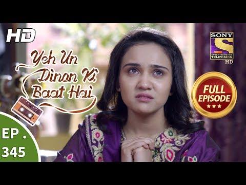Yeh Un Dinon Ki Baat Hai - Ep 345 - Full Episode - 16th January, 2019