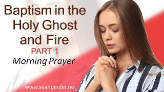 MATTHEW 3 - BAPTISM IN THE HOLY GHOST AND FIRE PART 1 - MORNING PRAYER (video)