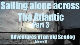 Sailing alone across The Atlantic, Part 3  Adventures of an old Seadog epi57