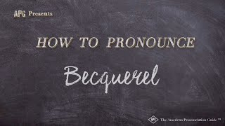 How to Pronounce Becquerel  |  Becquerel Pronunciation