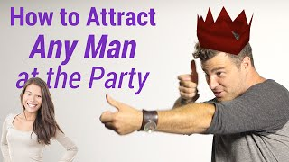How to Attract Any Man at the Party