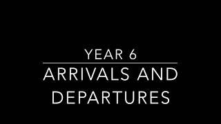 Year 6 Arrivals & Departures