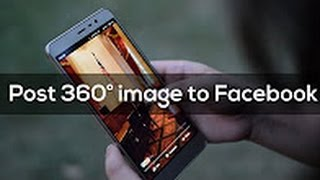 How to post 360 degree photos to Facebook on Android or iOS