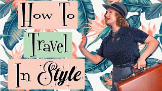 10 Tips For Traveling in Style // How To Travel In Vintage Clothing (feat. Dossier)