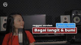 Bagai Langit & Bumi - Reggae Version By Jovita Aurel