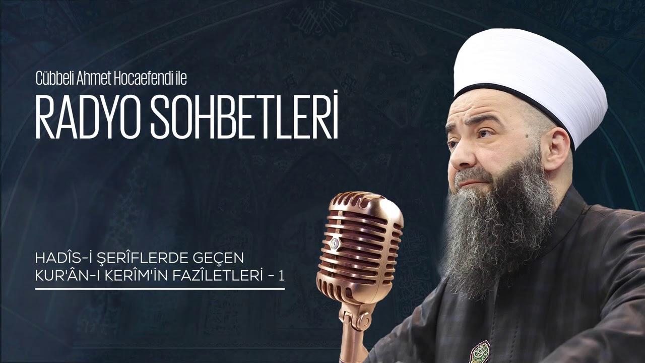 Hadîs-i Şerîflerde Geçen Kur'ân-ı Kerîm'in Fazîletleri - Bölüm 1 (Radyo Sohbetleri) 4 Mart 2006