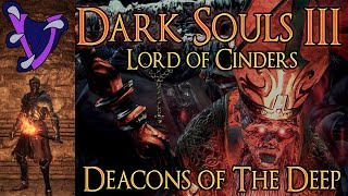 Dark Souls III: Lord Of Cinders (+0 TORCH ONLY NG+)   Deacons Of The Deep