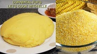 HOW TO MAKE FUFU | Cornmeal Foufou