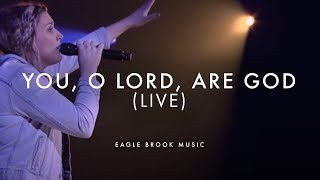 You, O Lord, Are God (Live)