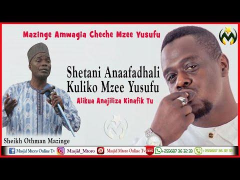 MAZINGE AMWAGIA CHECHE MZEE YUSUFU | SHETANI ANAAFADHALI KULIKO MZEE YUSUPH  | ALIKUJA KUWATAPELI