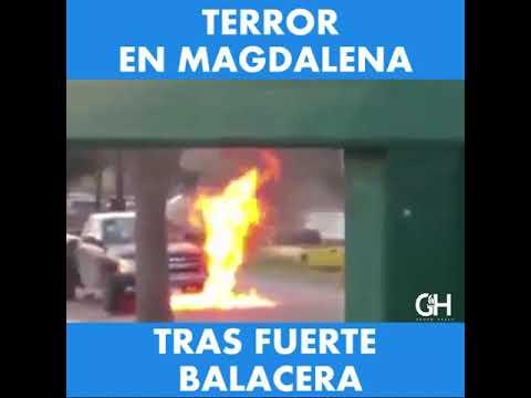 Así ocurrió la balacera en Magdalena