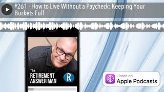 #261 - How to Live Without a Paycheck: Keeping Your Buckets Full