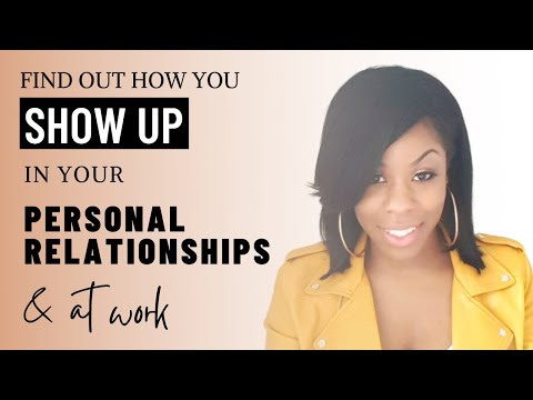 FIND OUT HOW YOU SHOW UP IN YOUR PERSONAL RELATIONSHIPS AND AT WORK