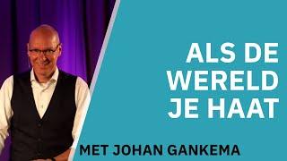 Als de wereld je haat   Johan Gankema
