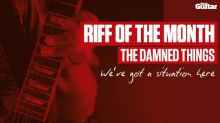Riff Of The Month: The Damned Things 'We've Got A Situation Here' (TG213)