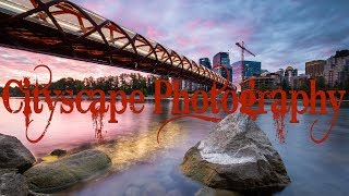 Cityscape Photography | Shoot Your Hometown!