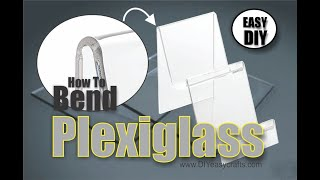 How to easily bend plexiglass, lexan and acrylic sheets