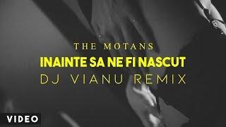 The Motans   Inainte Sa Ne Fi Nascut (Dj Vianu Remix)