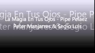 La Magia En Tus Ojos   Pipe Pelaez   Peter Manjarres & Sergio Luis