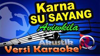 KARNA SU SAYANG - AVIWKILA (KARAOKE TANPA VOCAL )