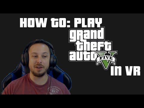HOW TO: Play GTA V on PC VR/1st Impressions, Gameplay & PS4 Game Giveaway